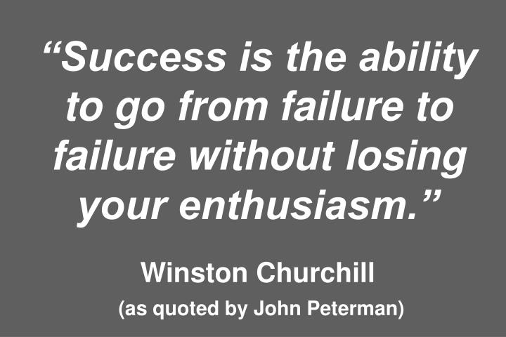 """Success is the ability to go from failure to failure without losing your enthusiasm."""