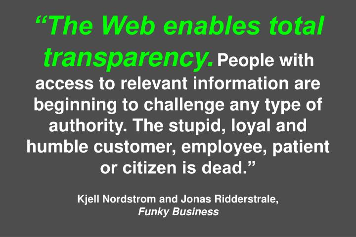"""The Web enables total transparency."