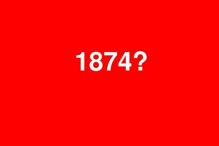 1874?
