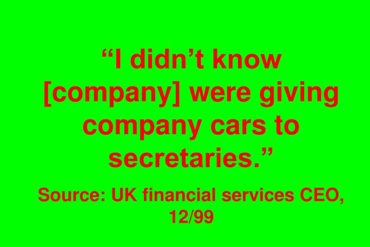 """I didn't know [company] were giving company cars to secretaries."""
