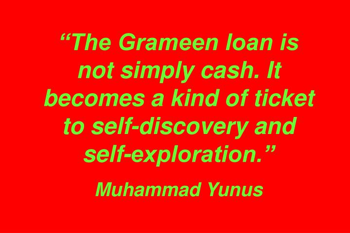 """The Grameen loan is"