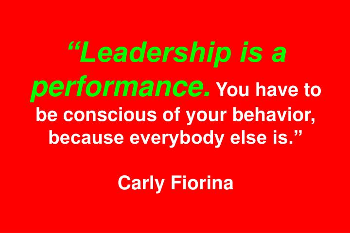 """Leadership is a performance."