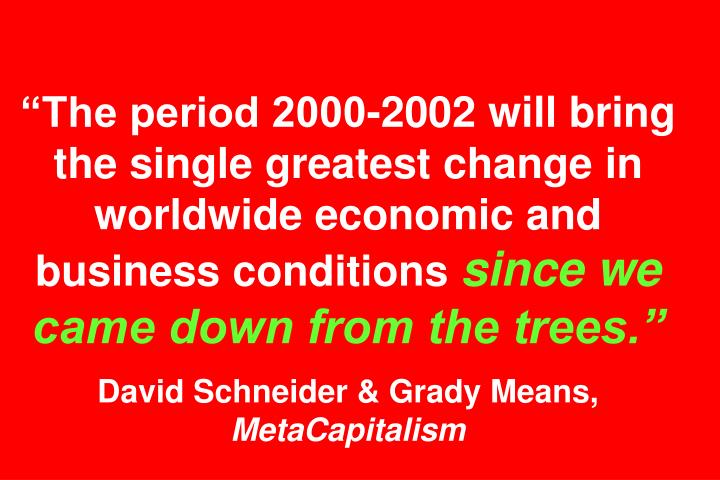 """The period 2000-2002 will bring the single greatest change in worldwide economic and business conditions"