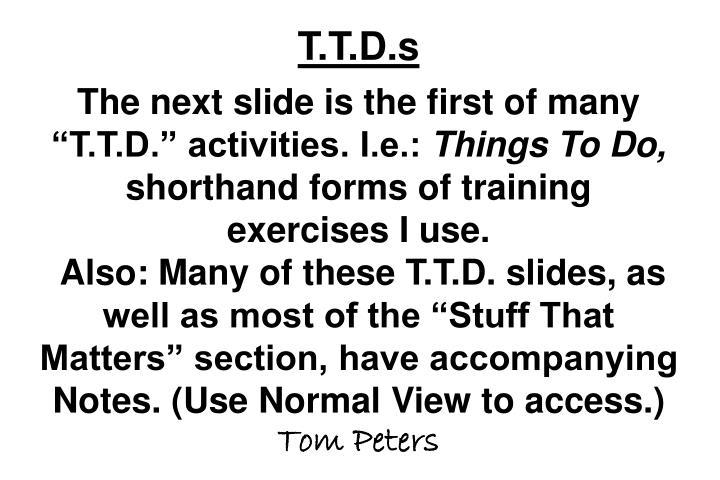 T.T.D.s