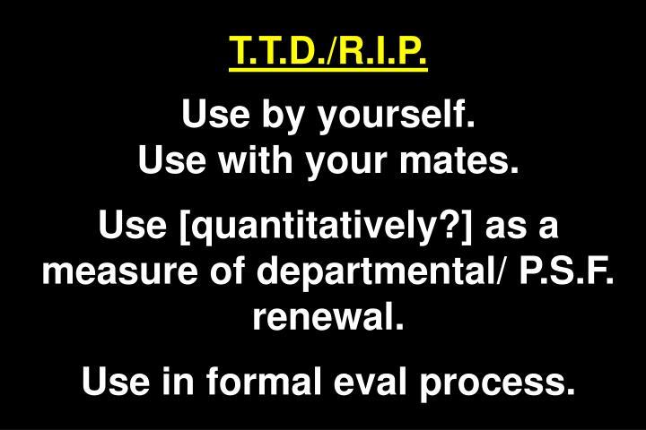 T.T.D./R.I.P.