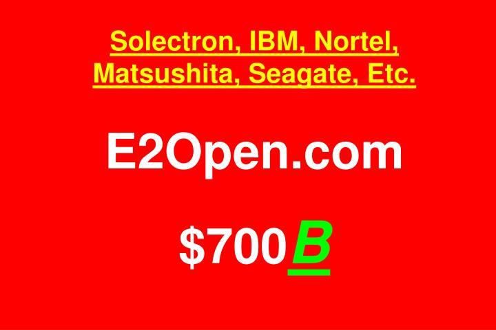 Solectron, IBM, Nortel, Matsushita, Seagate, Etc.