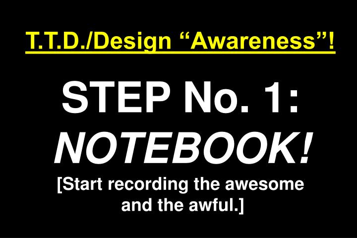 "T.T.D./Design ""Awareness""!"