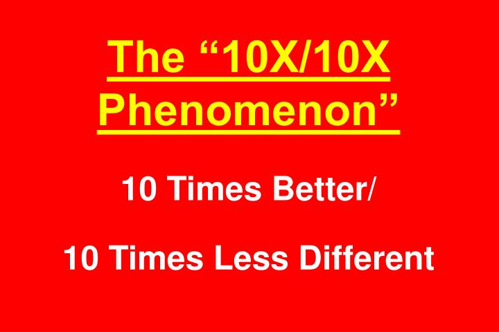 "The ""10X/10X Phenomenon"""