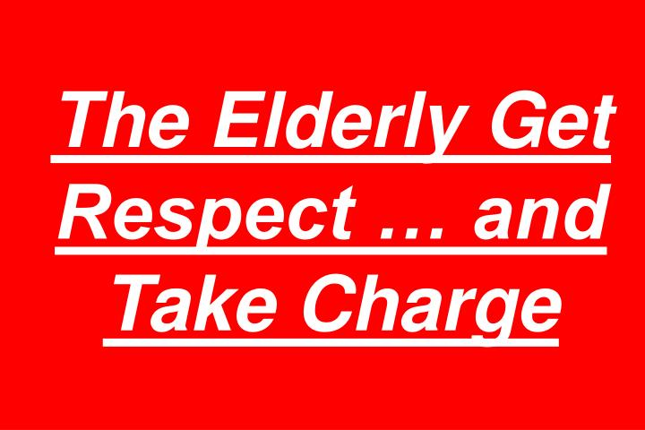 The Elderly Get Respect … and Take Charge