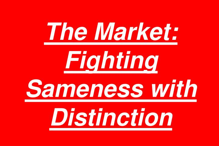 The Market: Fighting Sameness with Distinction