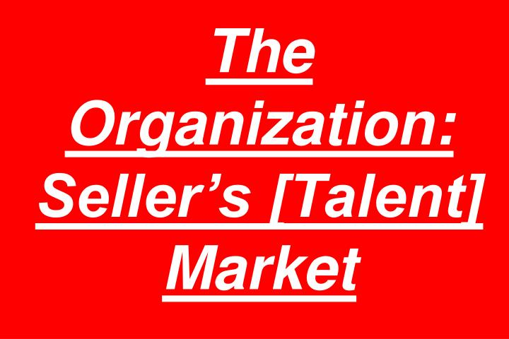 The Organization: Seller's [Talent] Market