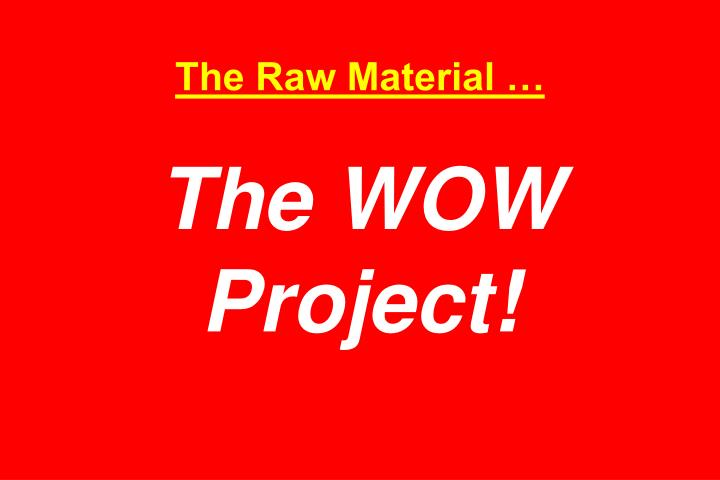The Raw Material …