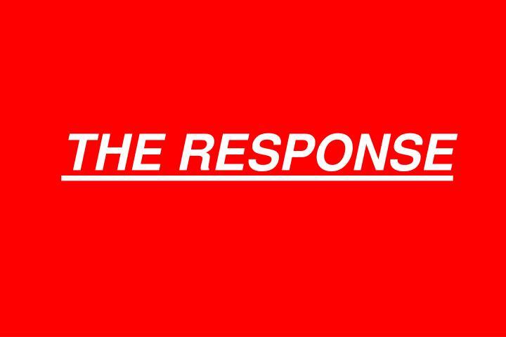 THE RESPONSE