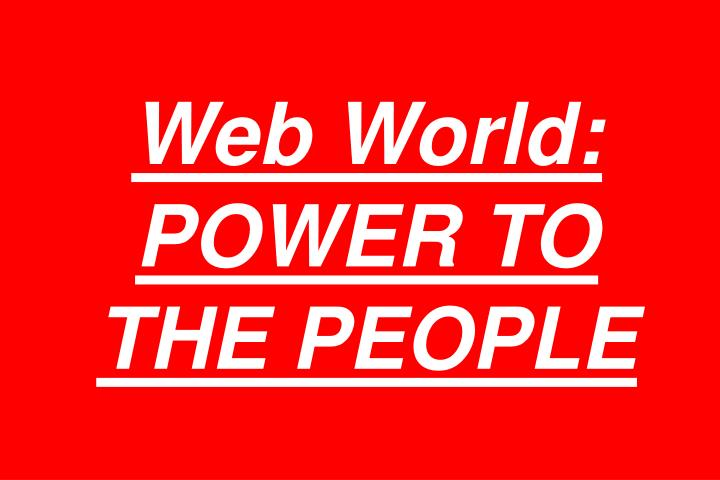 Web World: POWER TO THE PEOPLE