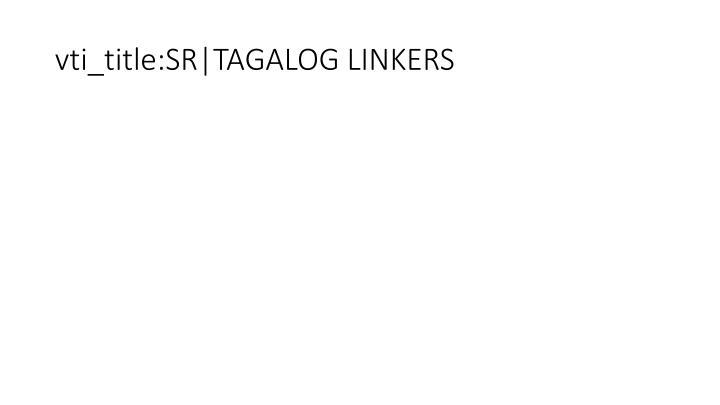 vti_title:SR|TAGALOG LINKERS