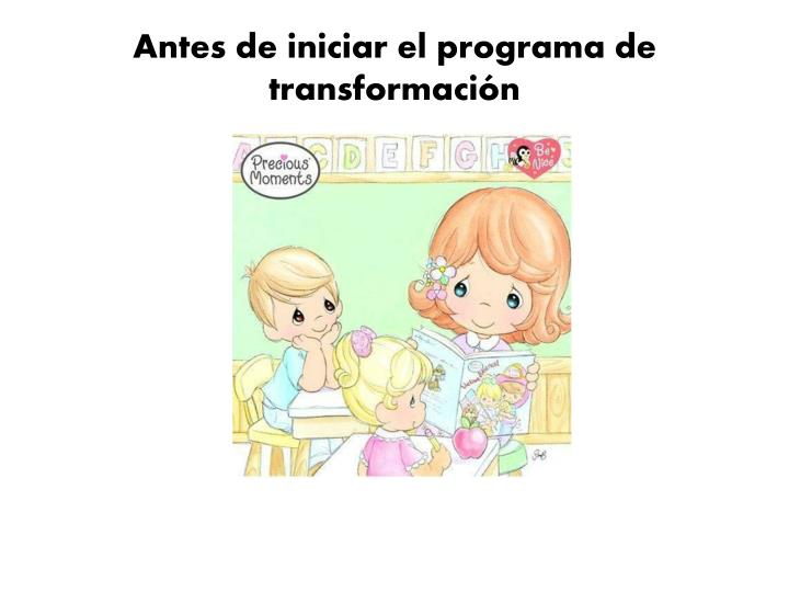 Antes de iniciar el programa de transformación