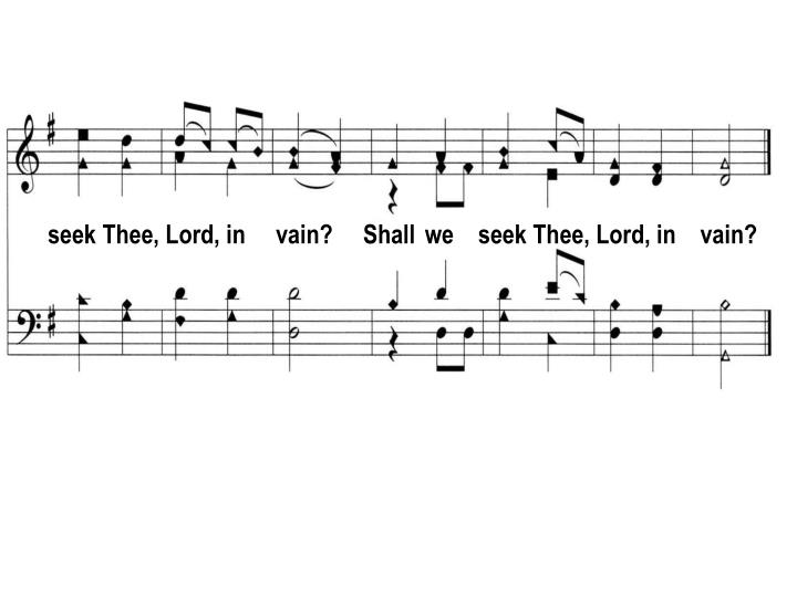 Seek Thee, Lord, in     vain?     Shall