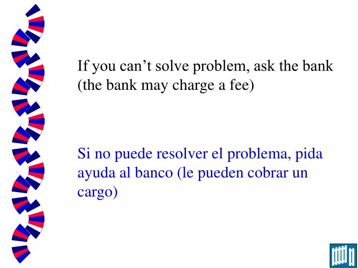 If you can't solve problem, ask the bank