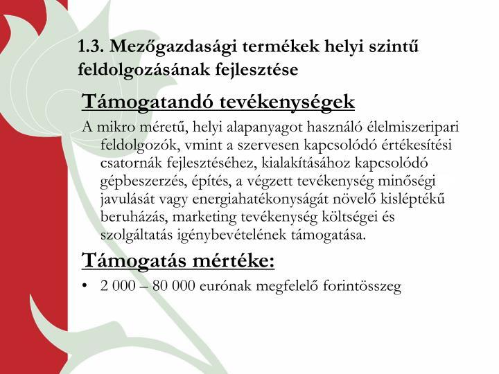 1.3. Mezőgazdasági termékek helyi szintű feldolgozásának fejlesztése