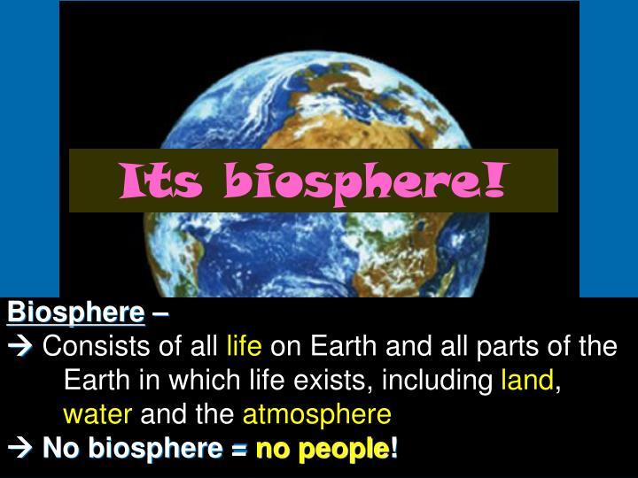 Its biosphere!