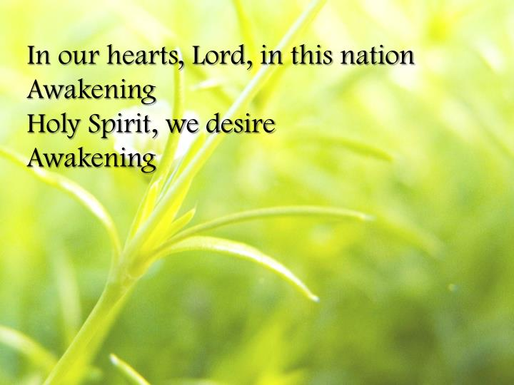 In our hearts, Lord, in this nation