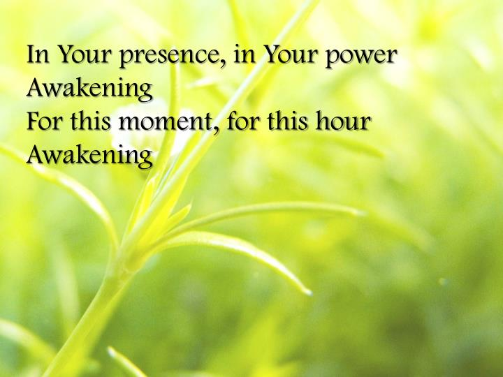 In Your presence, in Your power