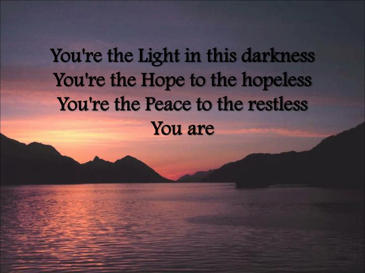 You're the Light in this darkness