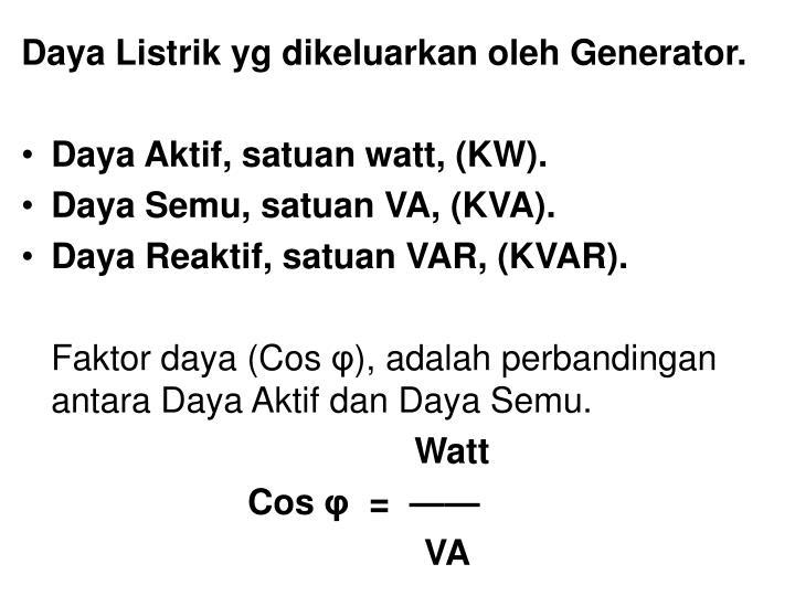 Daya Listrik yg dikeluarkan oleh Generator.