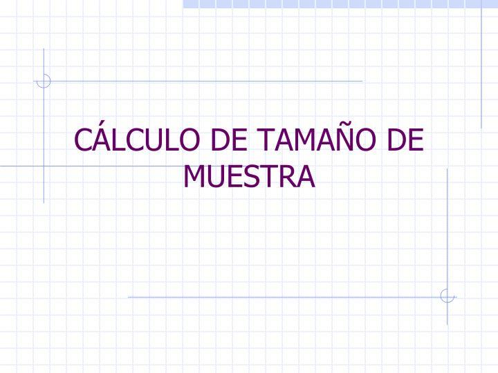 CÁLCULO DE TAMAÑO DE  MUESTRA