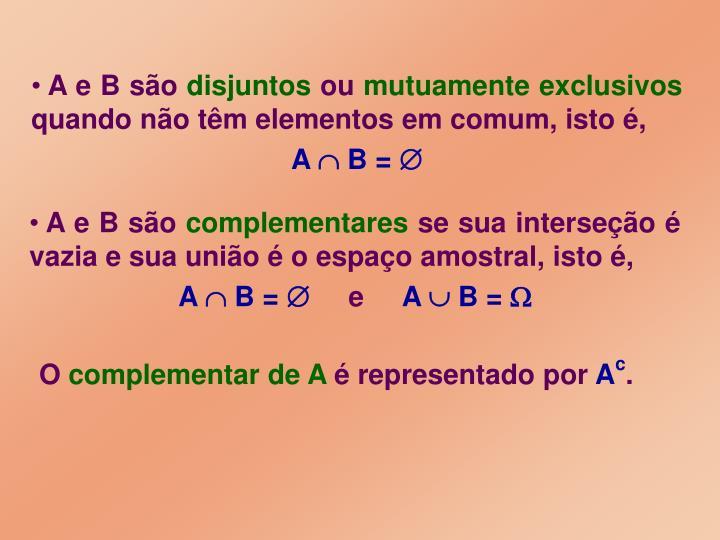 A e B são