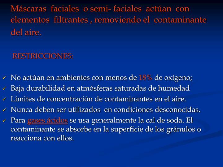 Máscaras  faciales  o semi- faciales  actúan  con elementos  filtrantes , removiendo el  contaminante