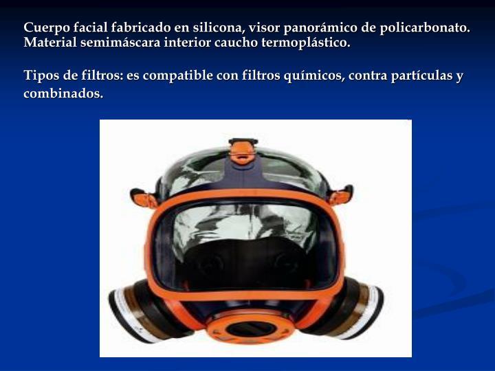 Cuerpo facial fabricado en silicona, visor panorámico de policarbonato.