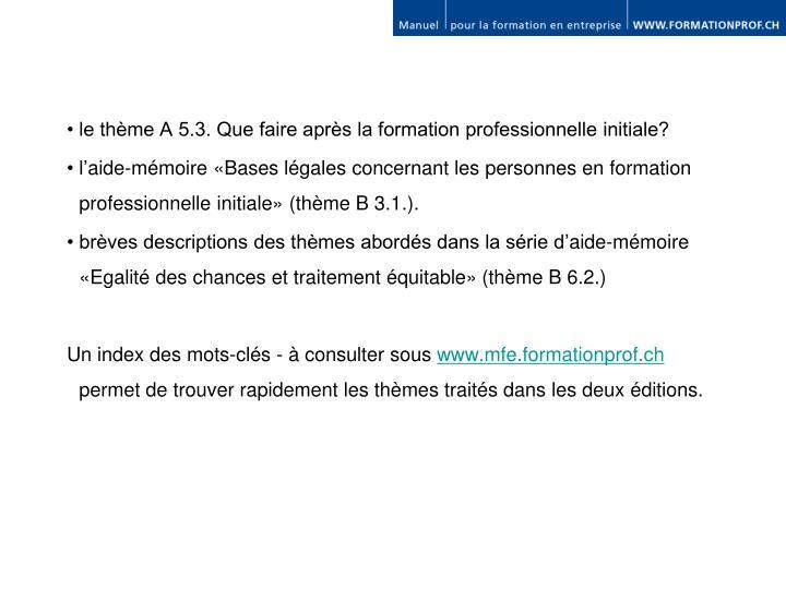 • le thème A 5.3. Que faire après la formation professionnelle initiale?