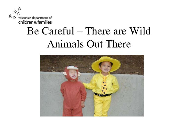 Be Careful – There are Wild Animals Out There