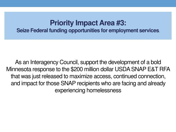 As an Interagency Council, support the development of a bold Minnesota response to the $200 million dollar USDA SNAP E&T RFA that was just released to maximize access, continued connection, and impact for those SNAP recipients who are facing and already experiencing homelessness
