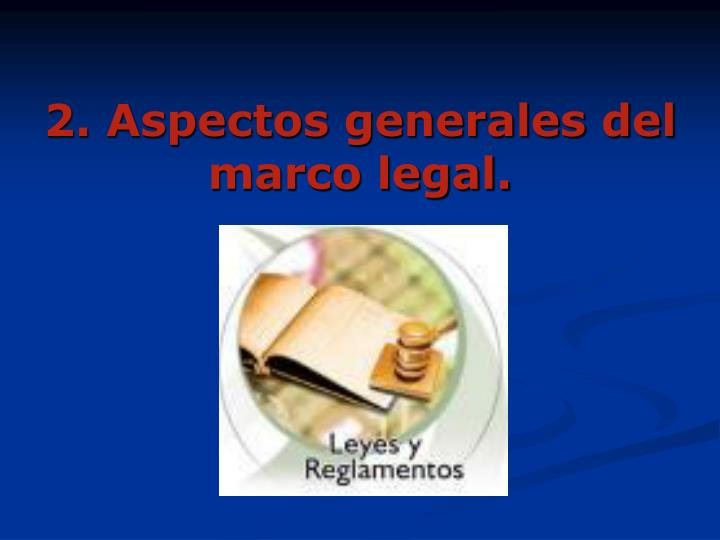 2. Aspectos generales del marco legal.