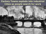 factory towns explode into industrial cities as people search for work