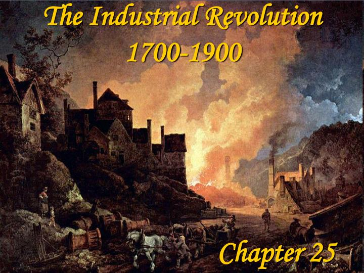 The industrial revolution 1700 1900