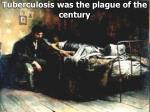 tuberculosis was the plague of the century