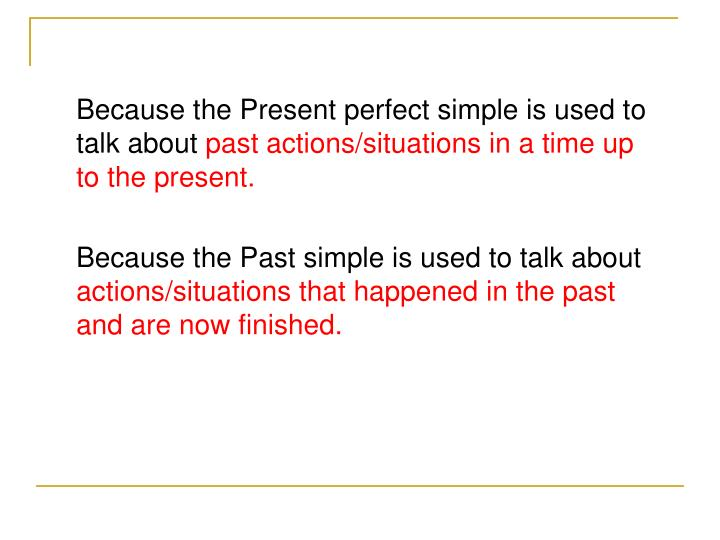 Because the Present perfect simple is used to talk about