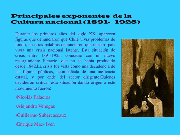 Principales exponentes  de la  Cultura nacional (1891-   1925)
