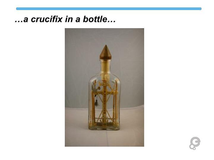 …a crucifix in a bottle…