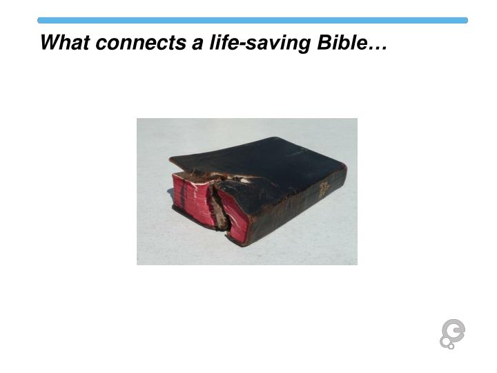 What connects a life-saving Bible…