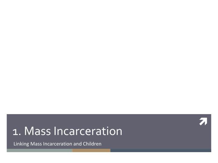 1. Mass Incarceration