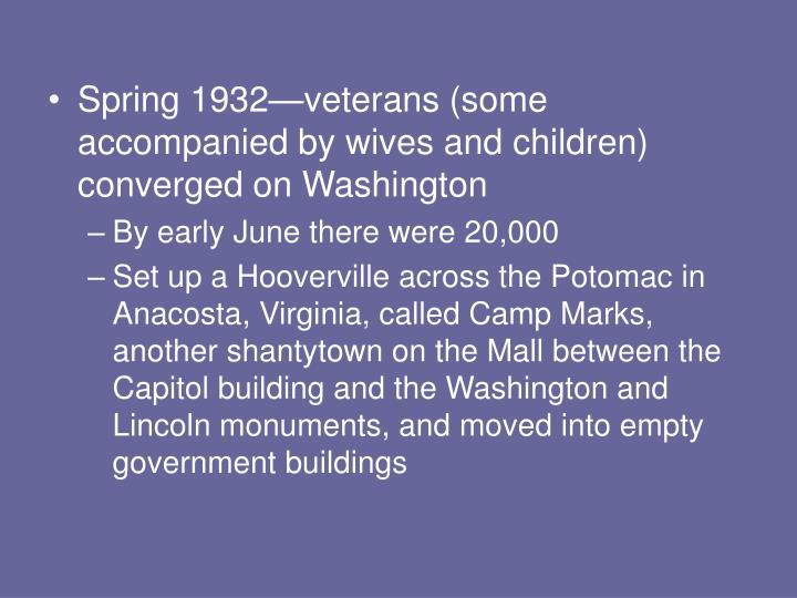 Spring 1932—veterans (some accompanied by wives and children) converged on Washington
