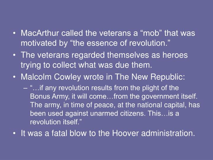 "MacArthur called the veterans a ""mob"" that was motivated by ""the essence of revolution."""