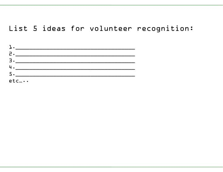 List 5 ideas for volunteer recognition: