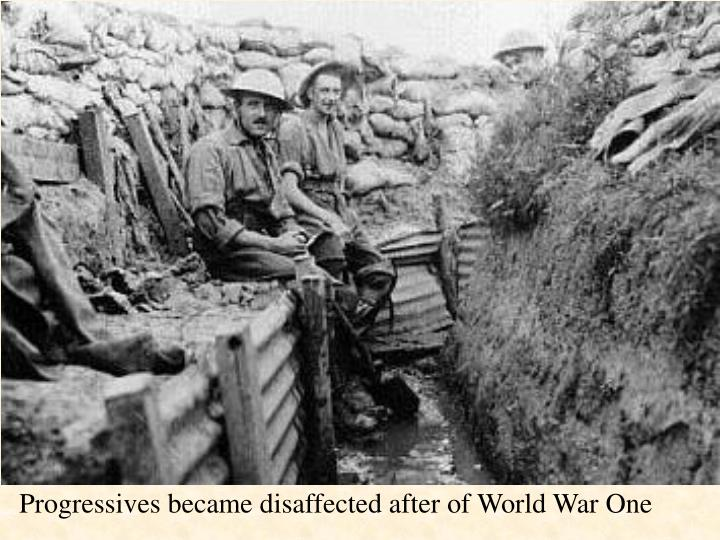 Progressives became disaffected after of World War One