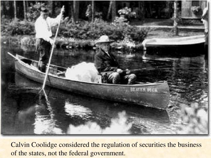 Calvin Coolidge considered the regulation of securities the business of the states, not the federal government.