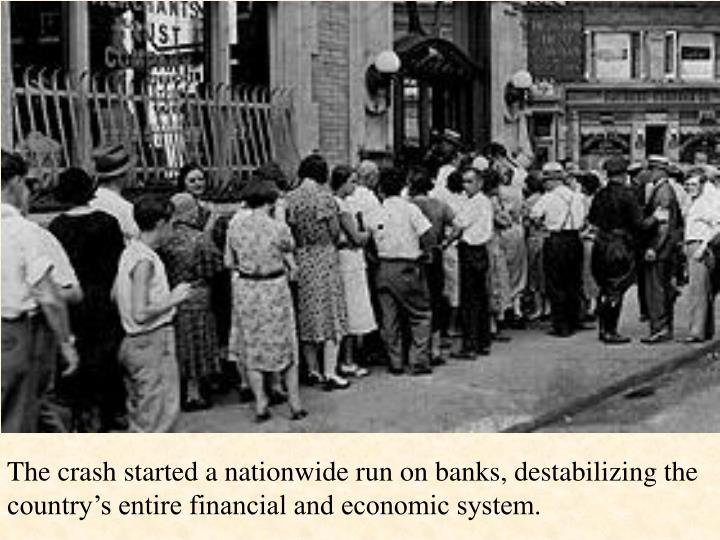The crash started a nationwide run on banks, destabilizing the country's entire financial and economic system.